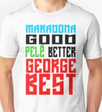 Maradona good, Pelè better, George... BEST Unisex T-Shirt