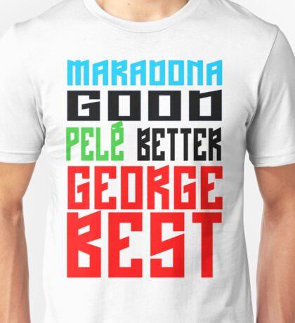 Maradona good, Pelè better, George... BEST Unisex T-Shirt