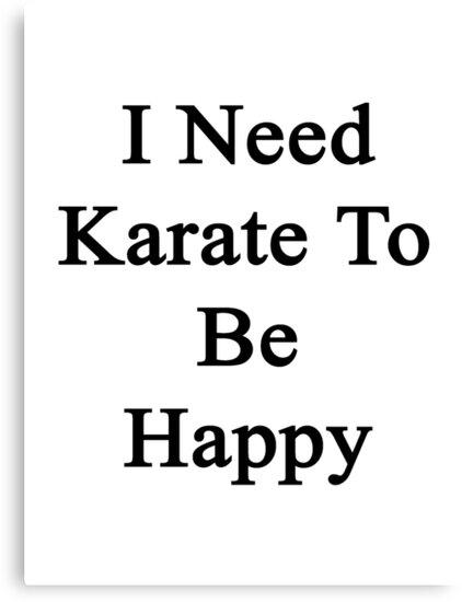 I Need Karate To Be Happy  by supernova23
