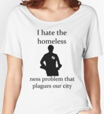 I hate the homeless- Women's Relaxed Fit T-Shirt