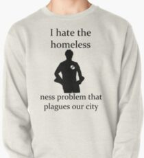 I hate the homeless- Pullover