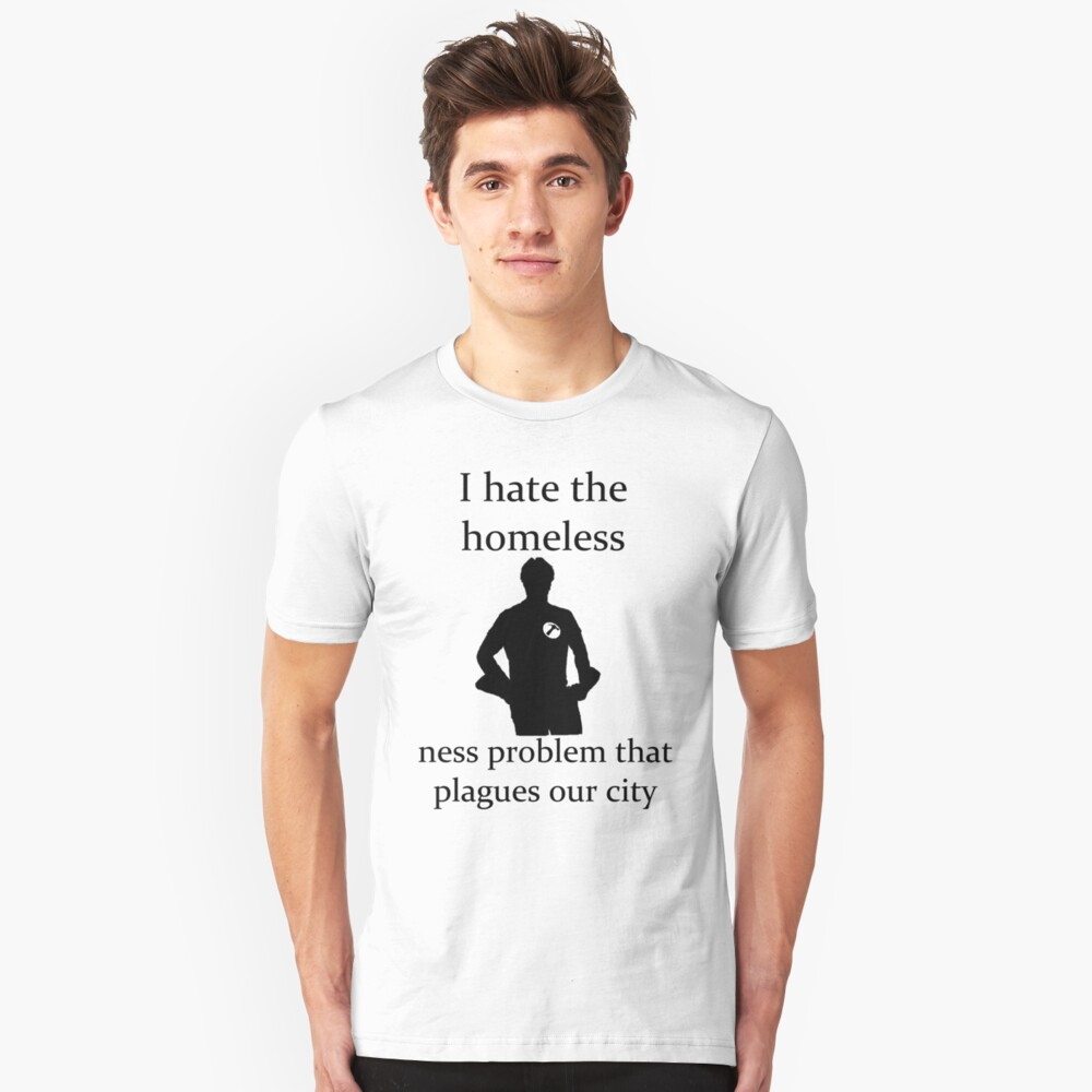 I hate the homeless- Unisex T-Shirt Front