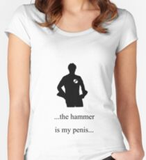 ...the hammer is my penis Women's Fitted Scoop T-Shirt