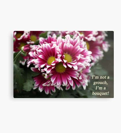 I'm not a grouch, I'm a bouquet. Metal Print