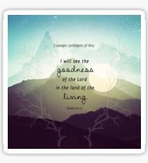 Psalm 27:13 - Goodness in the land of the Living Sticker