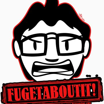 FUGETABOUTIT! by maxxman21