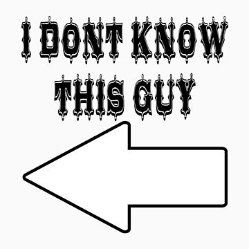 I Dont Know This Guy by ComedyShirts