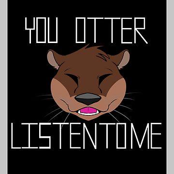 You Otter Listen by Megasong