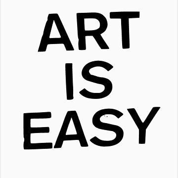 ART IS EASY by greyarea