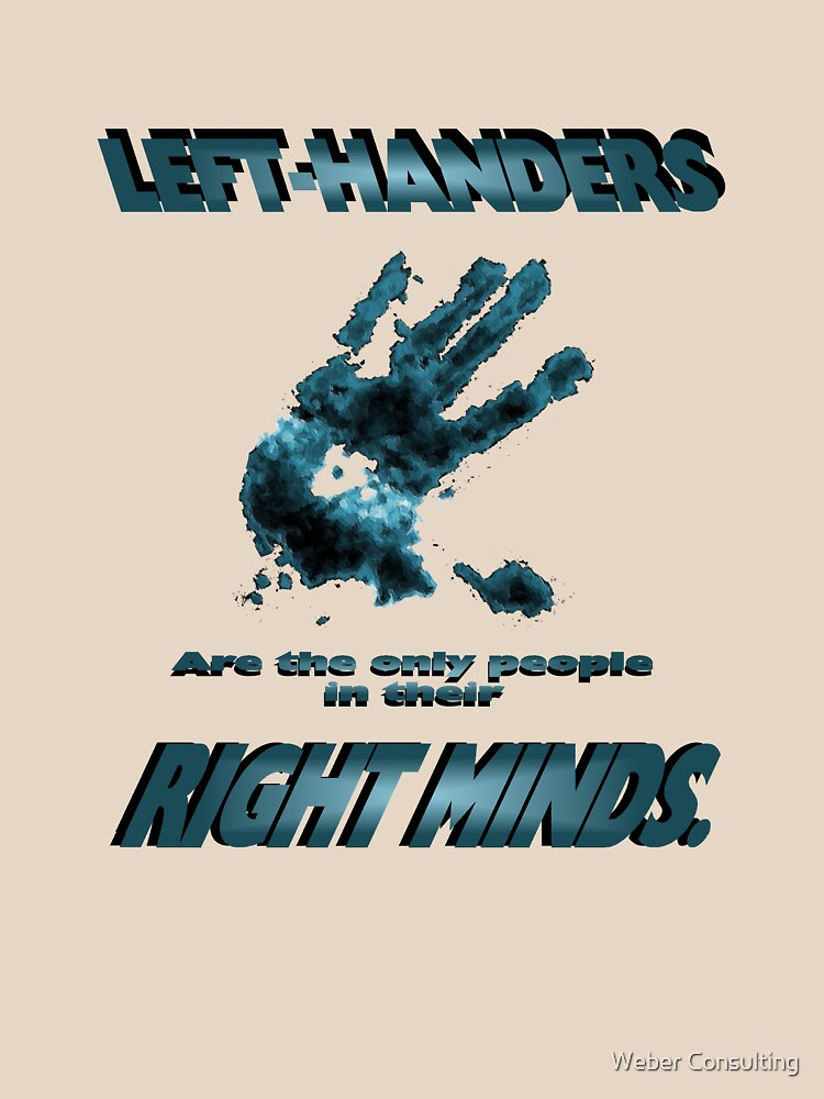 Left-Handers are the only people in their right mind. by HalfNote5