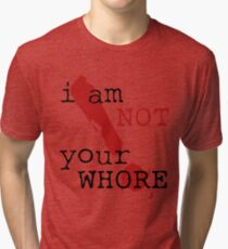 i am not your WHORE. Tri-blend T-Shirt