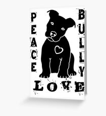 Peace Love Bully - Pit Bull Greeting Card