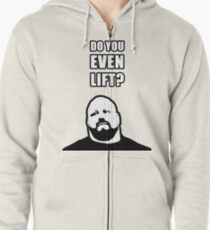 Do you even lift? Zipped Hoodie