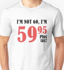 Funny 60th Birthday Gift (Plus Tax) Unisex T-Shirt