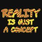 Funny Marijuana Reality Is Just A Concept by MarijuanaTshirt