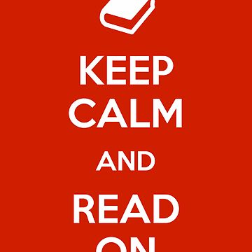 Keep Calm and Read On by thebiscuitgirl
