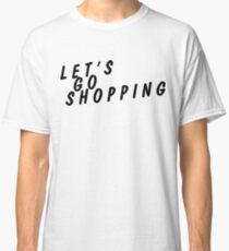 let's go shopping Classic T-Shirt