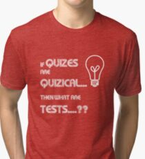 if Quizes are Quizical...What are Tests Tri-blend T-Shirt