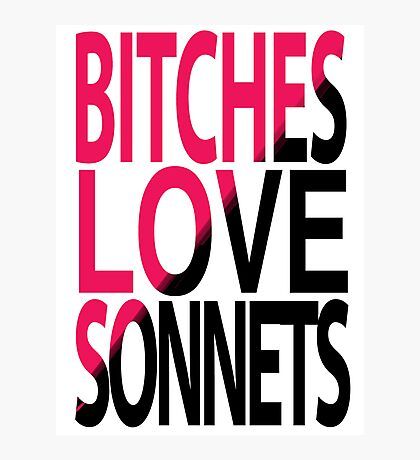 Bitches love Sonnets Photographic Print