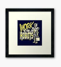 Work is for Robots... Framed Print