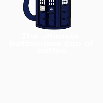 Ultimate Bottomless Coffee (Whovian Edition) by fridley