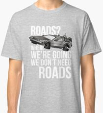 we don't need roads! Classic T-Shirt
