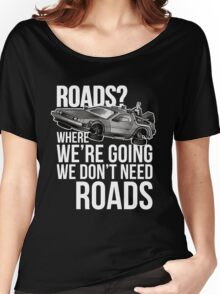 we don't need roads! Women's Relaxed Fit T-Shirt