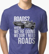 we don't need roads! Tri-blend T-Shirt