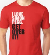 I Love Simon Pegg. Get Over It! T-Shirt