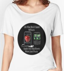 ☝ ☞ LIFE WAS SO MUCH EASIER WHEN APPLE AND BLACKBERRY WERE JUST FRUITS TEE SHIRT☝ ☞ Women's Relaxed Fit T-Shirt
