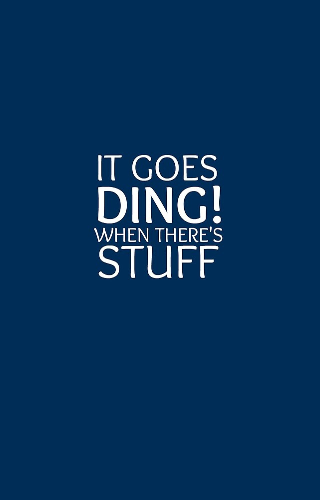 It goes Ding! when there's stuff by emmadoggett