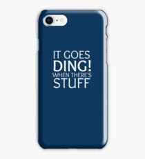 It goes Ding! when there's stuff iPhone Case/Skin