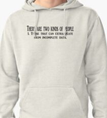 There are two kinds of people 1. Those that can extrapolate from incomplete data. Pullover Hoodie