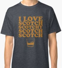 I Love Scotch. Scotchy Scotch Scotch Scotch. Classic T-Shirt