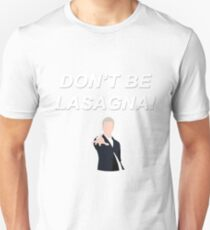 Don't Be Lasagna! {FULL} T-Shirt