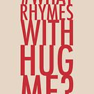 #whatrhymeswithhugme? by FAMOUSAFTERDETH