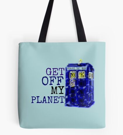Get Off My Planet ... Tote Bag