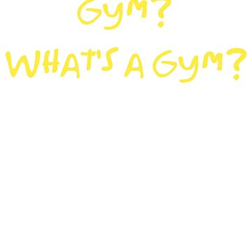 What's a gym? by Stephen0C