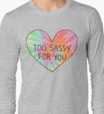 Too sassy for you Long Sleeve T-Shirt