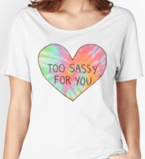 Too sassy for you Women's Relaxed Fit T-Shirt