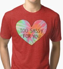 Too sassy for you Tri-blend T-Shirt
