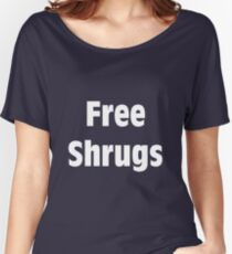 Free Shrugs (WHITE) Women's Relaxed Fit T-Shirt