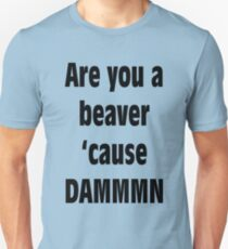Are you a Beaver? Unisex T-Shirt