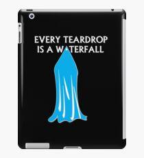 Every Teardrop is a Waterfall iPad Case/Skin