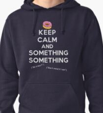 Keep Calm and Something Something (darks version) Pullover Hoodie