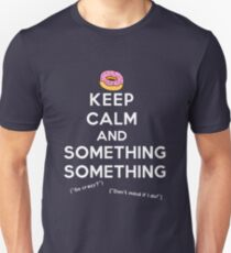 Keep Calm and Something Something (darks version) Unisex T-Shirt