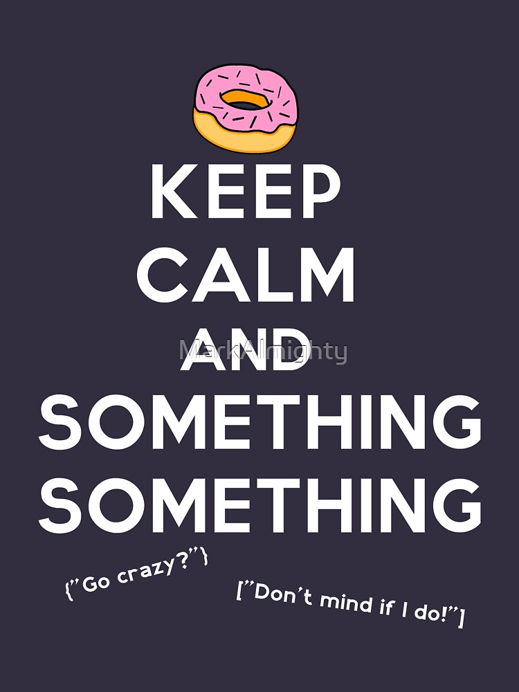 Keep Calm and Something Something (darks version) by MarkAlmighty