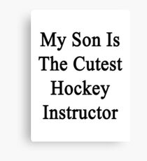 My Son Is The Cutest Hockey Instructor  Canvas Print