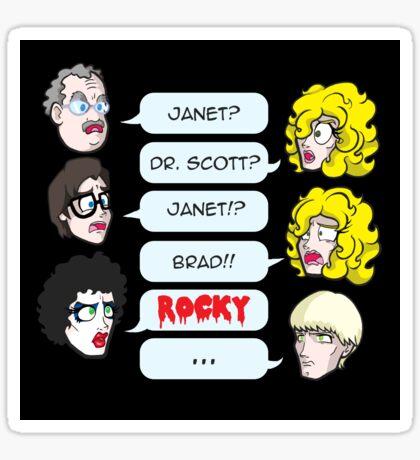 Janet? Dr. Scott? Janet?! Brad!! Rocky!  Sticker