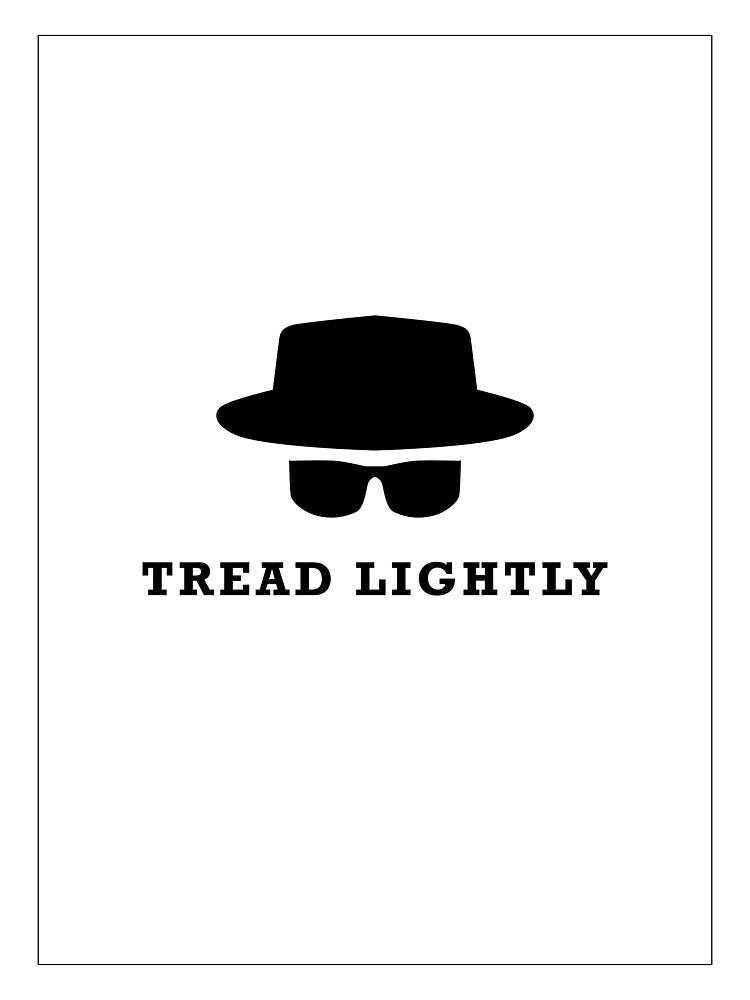 "In the words of Walter White, ""tread lightly"" by Jen Tippett"